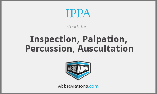 IPPA - Inspection, Palpation, Percussion, Auscultation