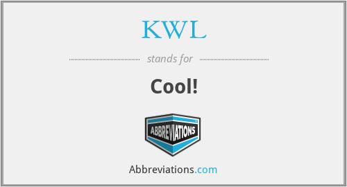 KWL - Cool!