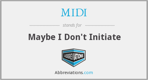 MIDI - Maybe I Don't Initiate