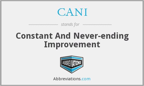 CANI - Constant And Never-ending Improvement
