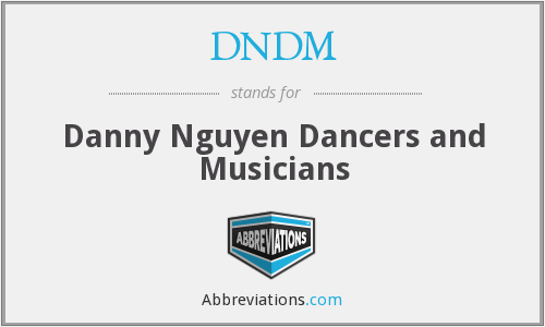 DNDM - Danny Nguyen Dancers and Musicians