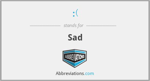 :( - Sad