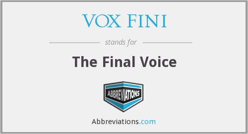What does VOX FINI stand for?