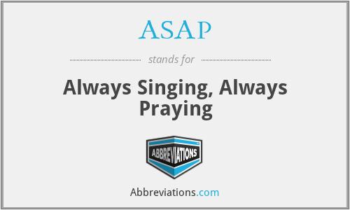 ASAP - Always Singing, Always Praying
