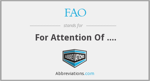 FAO - For Attention Of ....