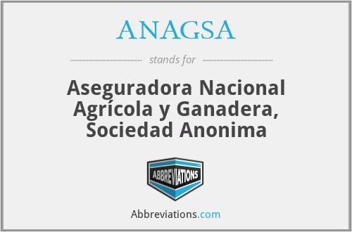 ANAGSA - Aseguradora Nacional Agrícola y Ganadera, Sociedad Anonima