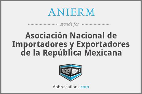 ANIERM - Asociación Nacional de Importadores y Exportadores de la República Mexicana