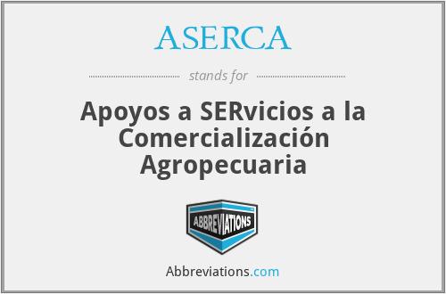 ASERCA - Apoyos a SERvicios a la Comercialización Agropecuaria