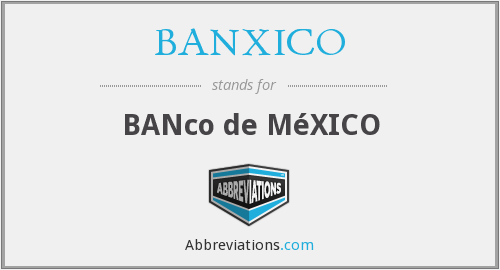 What does BANXICO stand for?