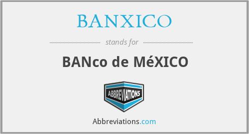 BANXICO - BANco de MéXICO