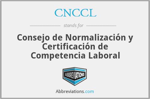 CNCCL - Consejo de Normalización y Certificación de Competencia Laboral