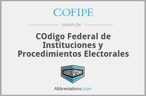 COFIPE - COdigo Federal de Instituciones y Procedimientos Electorales