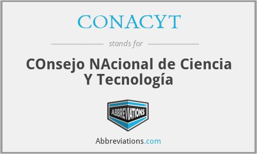 CONACYT - COnsejo NAcional de Ciencia Y Tecnología