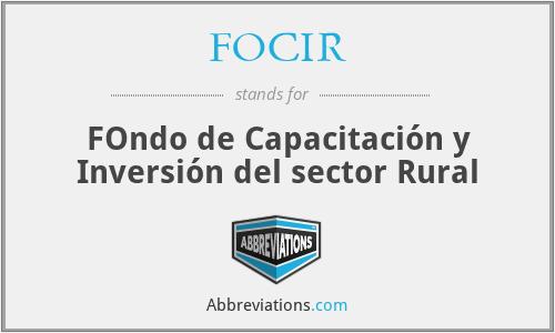 FOCIR - FOndo de Capacitación y Inversión del sector Rural