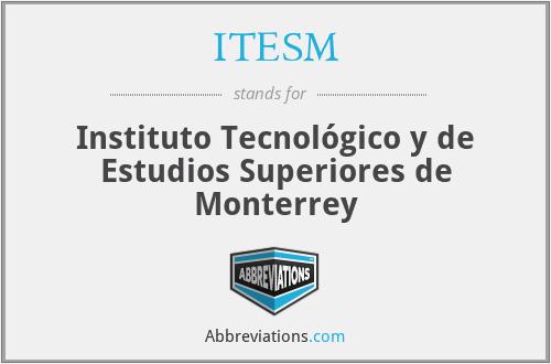 ITESM - Instituto Tecnológico y de Estudios Superiores de Monterrey
