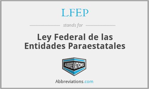 LFEP - Ley Federal de las Entidades Paraestatales