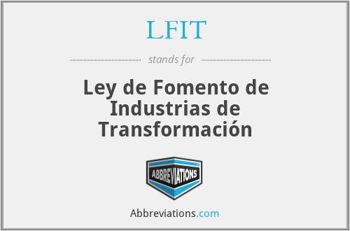 LFIT - Ley de Fomento de Industrias de Transformación