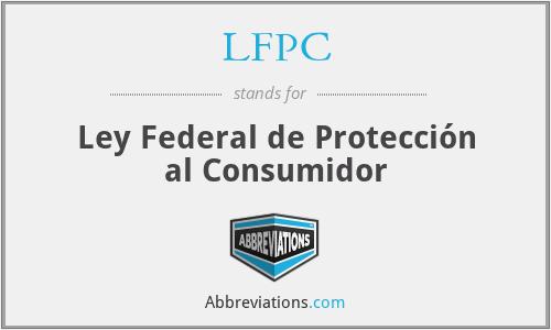 LFPC - Ley Federal de Protección al Consumidor