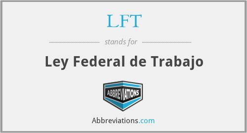 LFT - Ley Federal de Trabajo