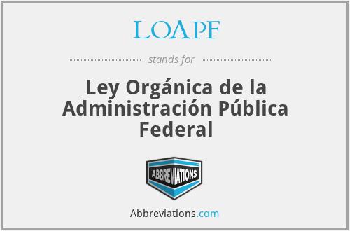 LOAPF - Ley Orgánica de la Administración Pública Federal