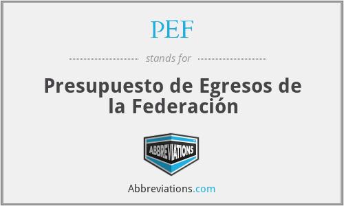PEF - Presupuesto de Egresos de la Federación