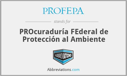 PROFEPA - PROcuraduría FEderal de Protección al Ambiente