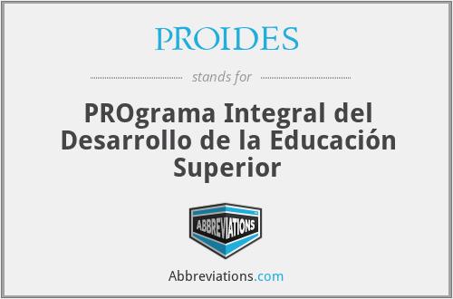 PROIDES - PROgrama Integral del Desarrollo de la Educación Superior
