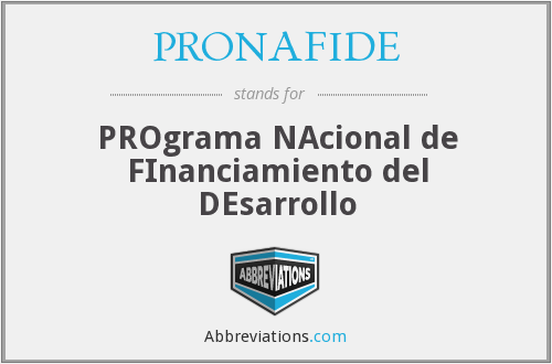 PRONAFIDE - PROgrama NAcional de FInanciamiento del DEsarrollo