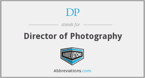 DP - Director of Photography