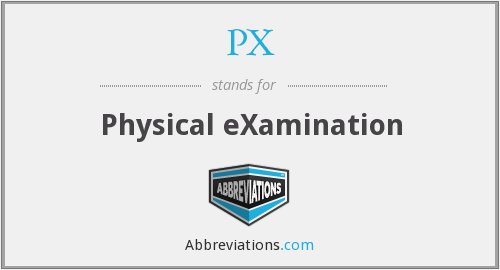 PX - Physical eXamination