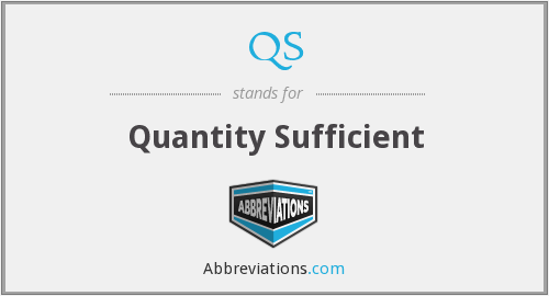 QS - Quantity Sufficient