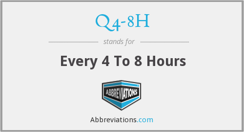 Q4-8H - Every 4 To 8 Hours
