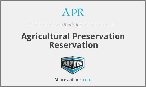 APR - Agricultural Preservation Reservation