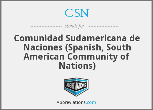CSN - Comunidad Sudamericana de Naciones (Spanish, South American Community of Nations)
