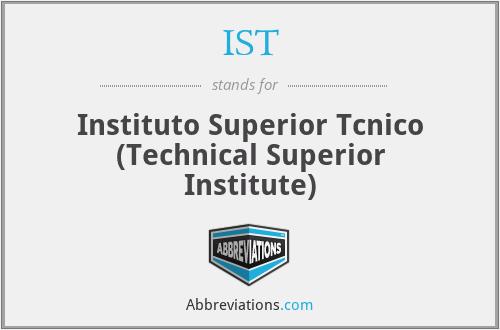 IST - Instituto Superior Tcnico (Technical Superior Institute)