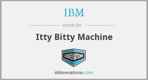 IBM - Itty Bitty Machine