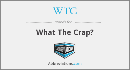 WTC - What The Crap?