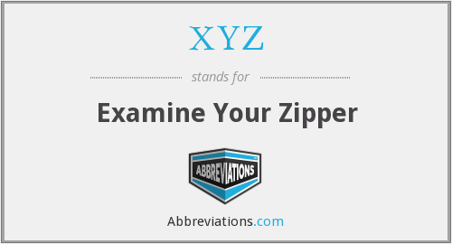XYZ - Examine Your Zipper