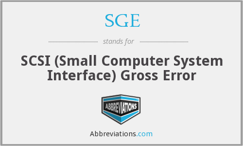 SGE - SCSI (Small Computer System Interface) Gross Error
