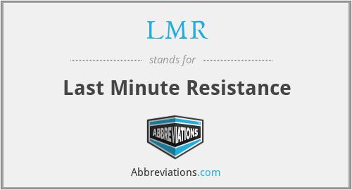 LMR - Last Minute Resistance