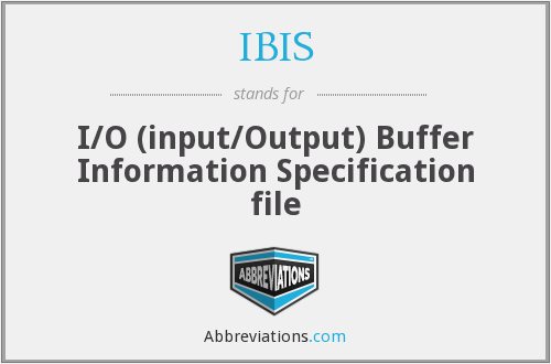 IBIS - I/O (input/Output) Buffer Information Specification file
