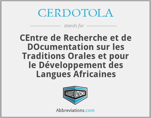 CERDOTOLA - CEntre de Recherche et de DOcumentation sur les Traditions Orales et pour le Développement des Langues Africaines