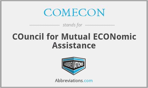 COMECON - COuncil for Mutual ECONomic Assistance