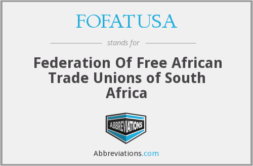 FOFATUSA - Federation Of Free African Trade Unions of South Africa
