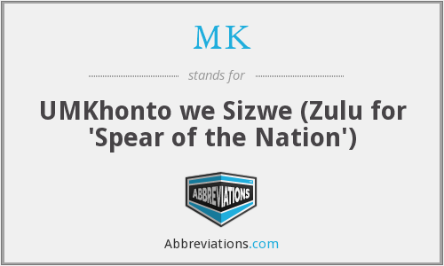 MK - UMKhonto we Sizwe (Zulu for 'Spear of the Nation')