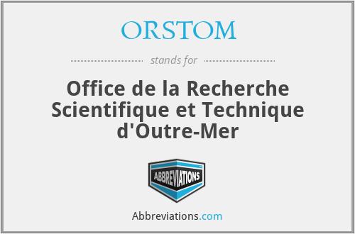 ORSTOM - Office de la Recherche Scientifique et Technique d'Outre-Mer