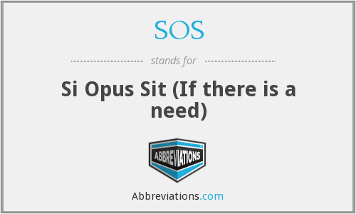 SOS - Si Opus Sit (If there is a need)