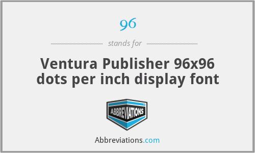 96 - Ventura Publisher 96x96 dots per inch display font