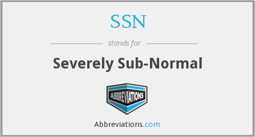 SSN - Severely Sub-Normal