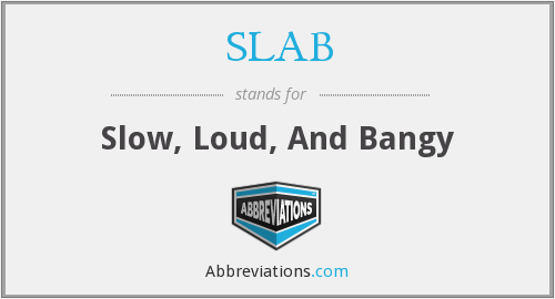 SLAB - Slow, Loud, And Bangy